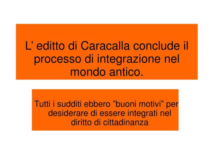 L' editto di Caracalla conclude il processo di integrazione nel mondo antico.