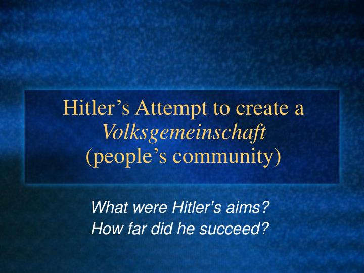 Hitler s attempt to create a volksgemeinschaft people s community