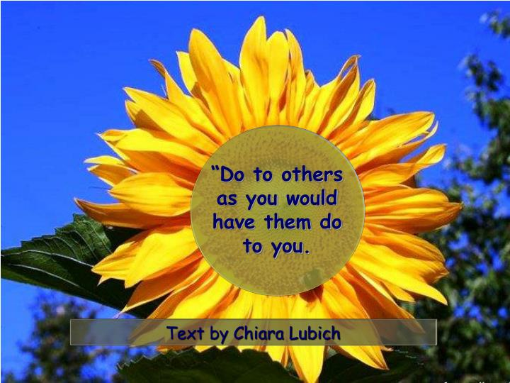 """""""Do to others as you would have them do to you."""