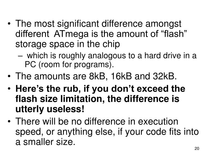 """The most significant difference amongst different  ATmega is the amount of """"flash"""" storage space in the chip"""