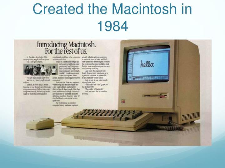 Created the Macintosh in 1984