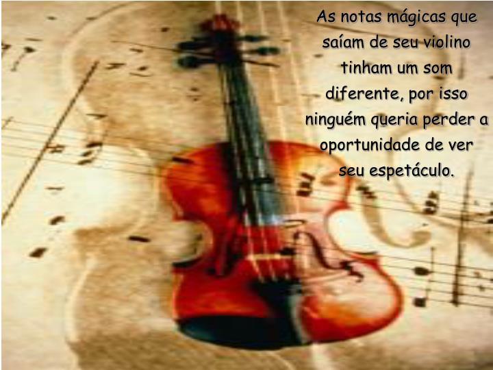 As notas mágicas que saíam de seu violino tinham um som diferente, por isso ninguém queria perder...