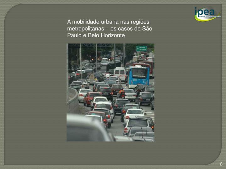 A mobilidade urbana nas regiões metropolitanas – os casos de São Paulo e Belo Horizonte