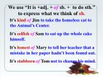 we use it is adj of sb to do sth to express what we think of sb