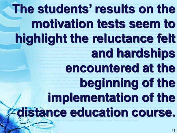 The students' results on the motivation tests seem to highlight the reluctance felt and hardships