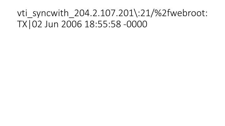 vti_syncwith_204.2.107.201\:21/%2fwebroot:TX|02 Jun 2006 18:55:58 -0000