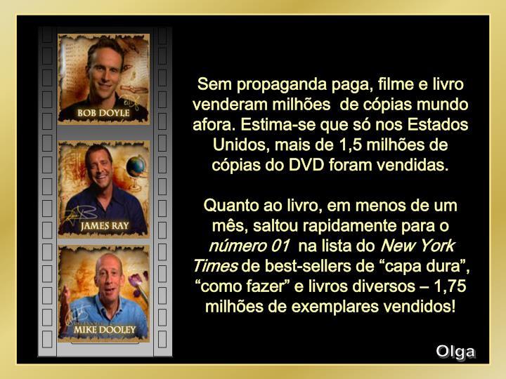 Sem propaganda paga, filme e livro venderam milhões  de cópias mundo afora. Estima-se que só nos Estados Unidos, mais de 1,5 milhões de cópias do DVD foram vendidas.