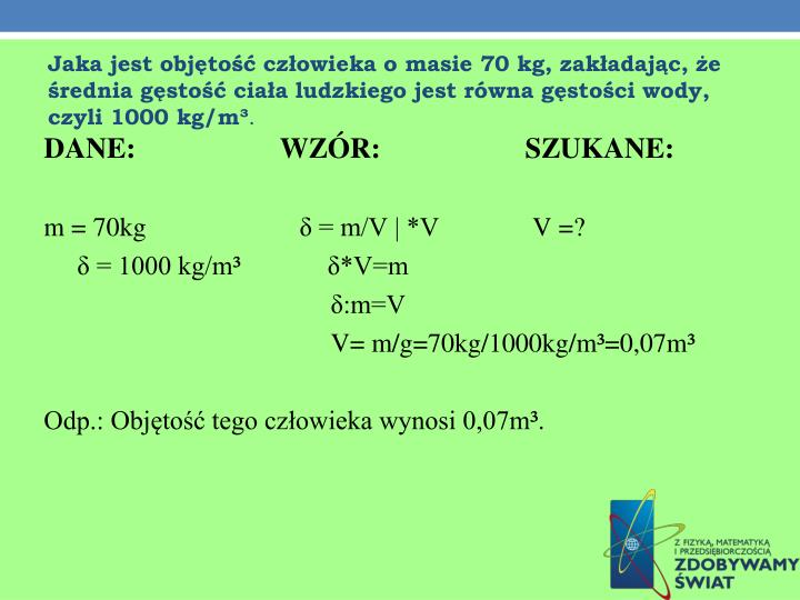 Jaka jest objętość człowieka o masie 70 kg, zakładając, że średnia gęstość ciała ludzkiego jest równa gęstości wody, czyli 1000 kg/m