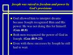 joseph was raised to freedom and power by god s provisions16
