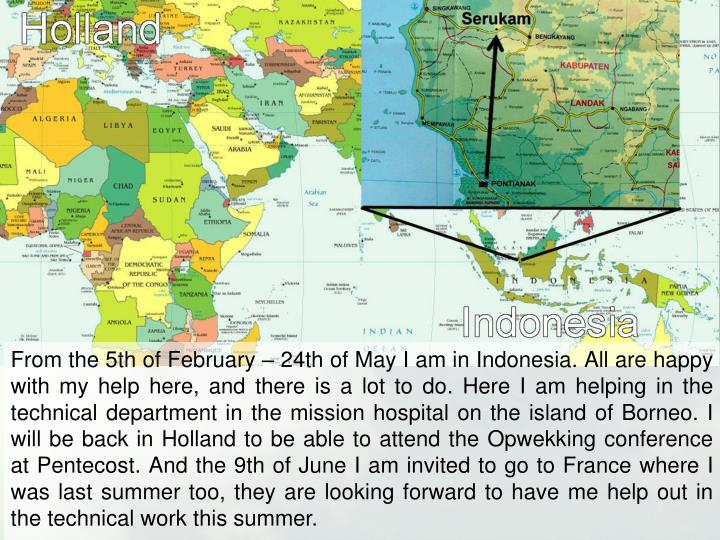 From the 5th of February – 24th of May I am in Indonesia. All are happy with my help here, and the...