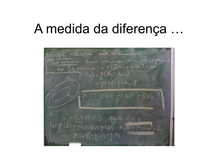 A medida da diferença …