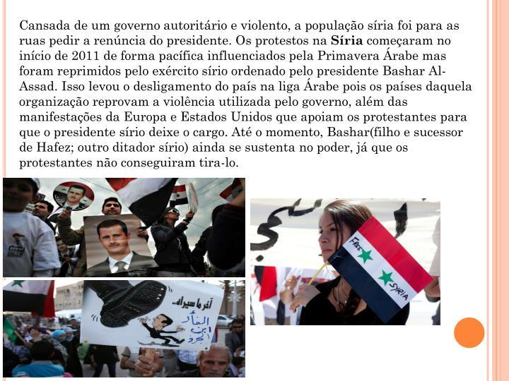Cansada de um governo autoritário e violento, a população síria foi para as ruas pedir a renúncia do presidente. O
