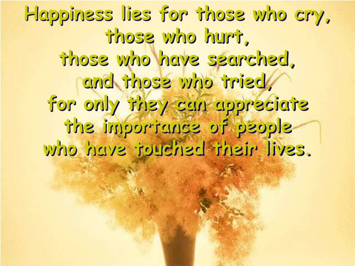 Happiness lies for those who cry,