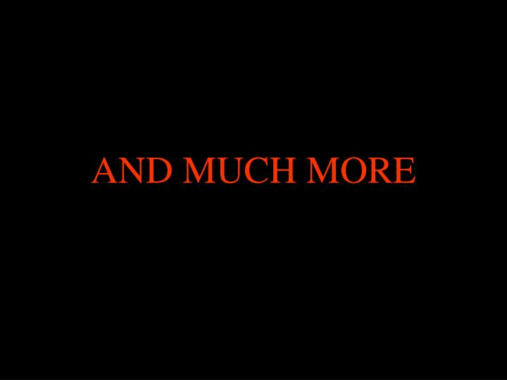 AND MUCH MORE