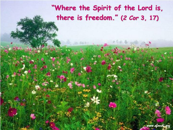 Where the spirit of the lord is there is freedom 2 cor 3 17