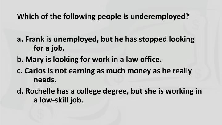 Which of the following people is underemployed