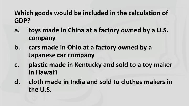 Which goods would be included in the calculation of GDP?