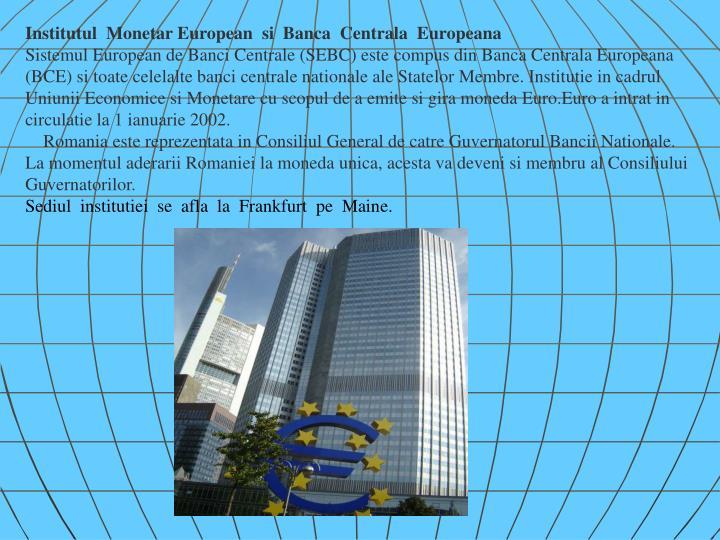 Institutul  Monetar European  si  Banca  Centrala  Europeana