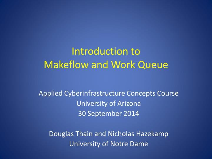 introduction to makeflow and work queue n.