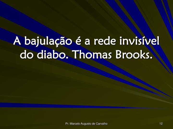 A bajulação é a rede invisível do diabo. Thomas Brooks.