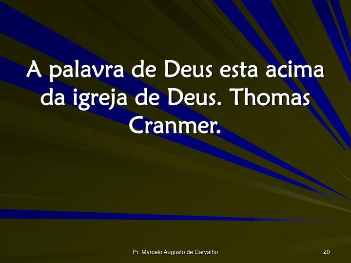 A palavra de Deus esta acima da igreja de Deus. Thomas Cranmer.