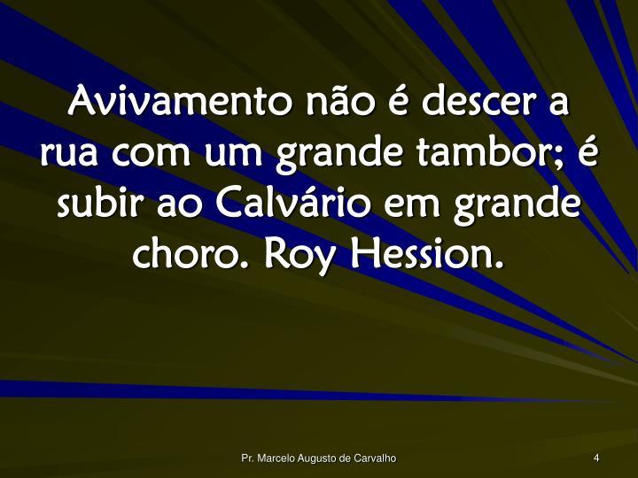 Avivamento não é descer a rua com um grande tambor; é subir ao Calvário em grande choro. Roy Hession.