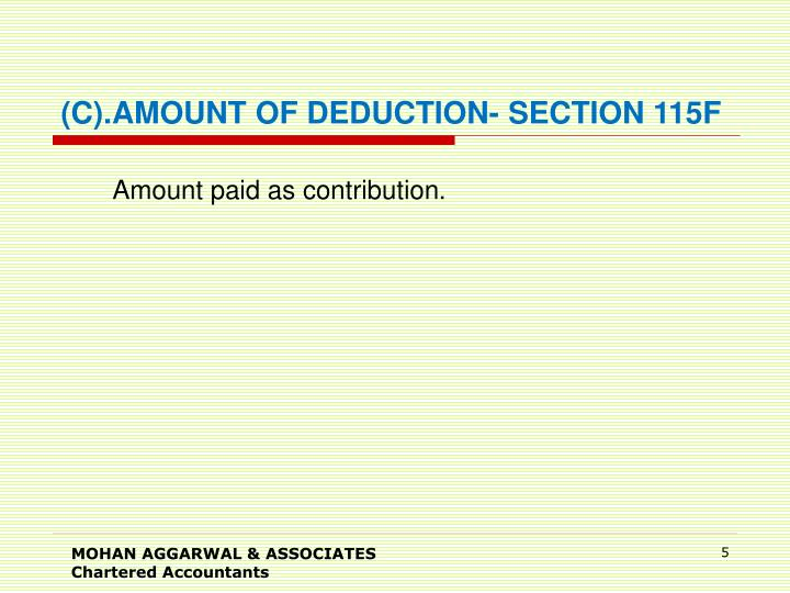 (C).AMOUNT OF DEDUCTION- SECTION 115F