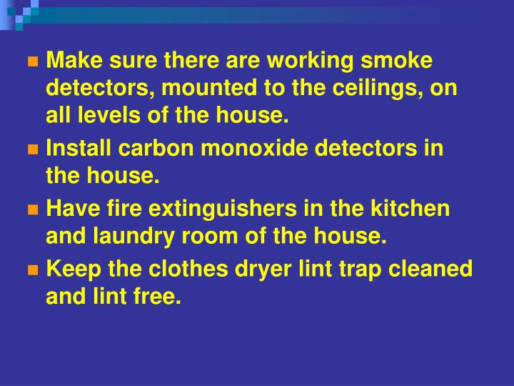 Make sure there are working smoke detectors, mounted to the ceilings, on all levels of the house.