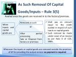 as such removal of capital goods inputs rule 3 5