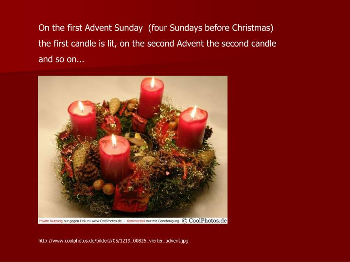 On the first Advent Sunday  (four Sundays before Christmas)