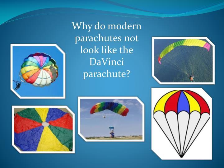 Why do modern parachutes not look like the DaVinci parachute?