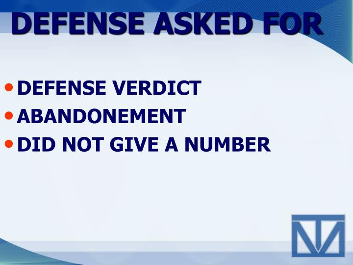 DEFENSE ASKED FOR