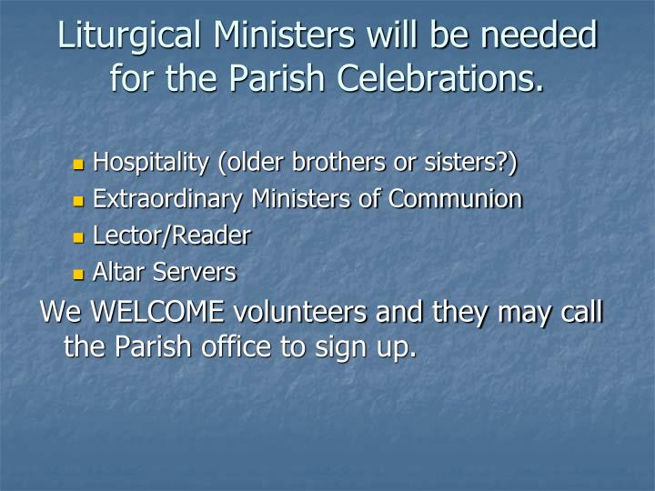 Liturgical Ministers will be needed for the Parish Celebrations.