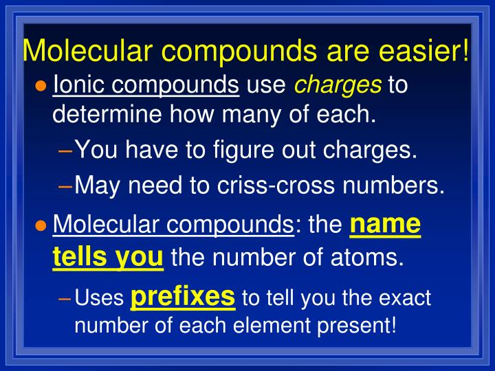 Molecular compounds are easier!