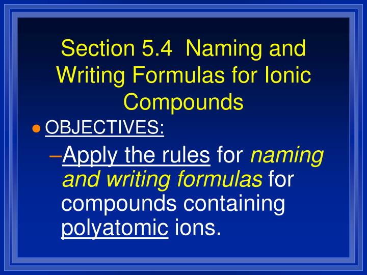 Section 5.4  Naming and Writing Formulas for Ionic Compounds