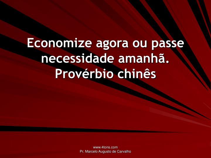 Economize agora ou passe necessidade amanhã.
