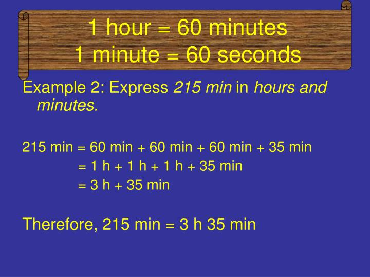 1 hour 60 minutes 1 minute 60 seconds1