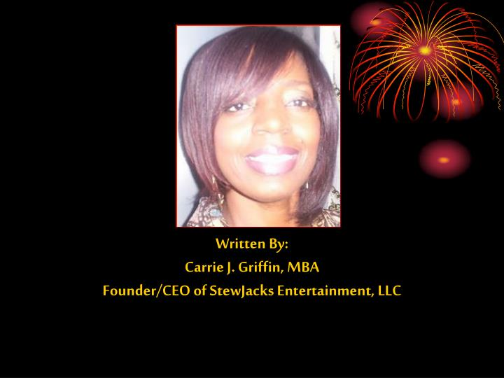 Written by carrie j griffin mba founder ceo of stewjacks entertainment llc