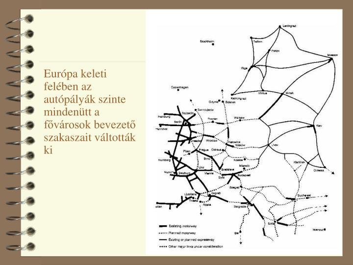 Európa keleti felében az autópályák szinte mindenütt a fővárosok bevezető szakaszait váltották ki