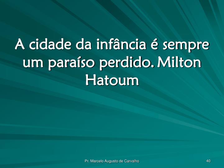 A cidade da infância é sempre um paraíso perdido.Milton Hatoum