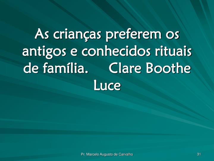 As crianças preferem os antigos e conhecidos rituais de família.Clare Boothe Luce