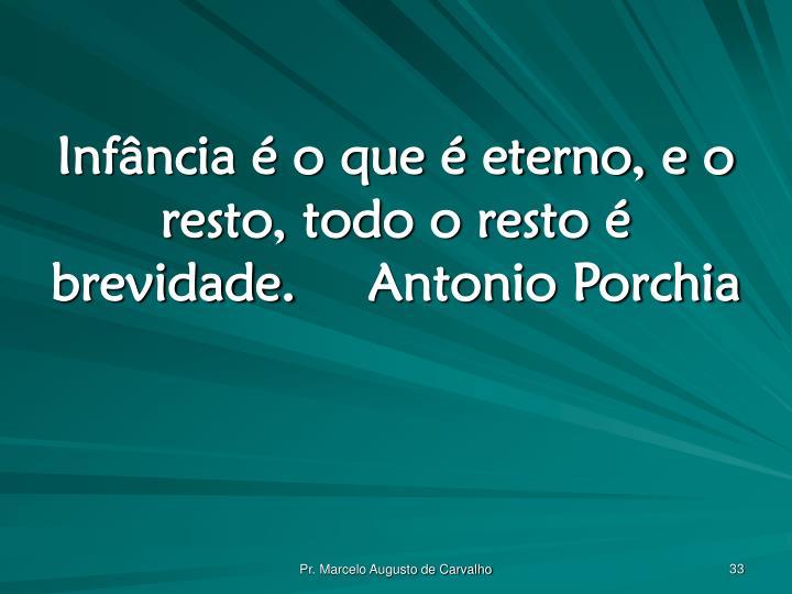 Infância é o que é eterno, e o resto, todo o resto é brevidade.Antonio Porchia