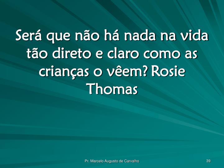 Será que não há nada na vida tão direto e claro como as crianças o vêem?Rosie Thomas