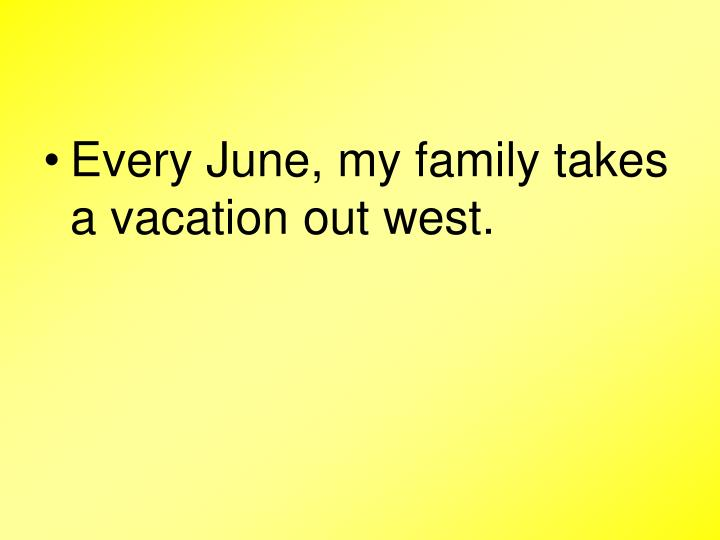 Every June, my family takes a vacation out west.