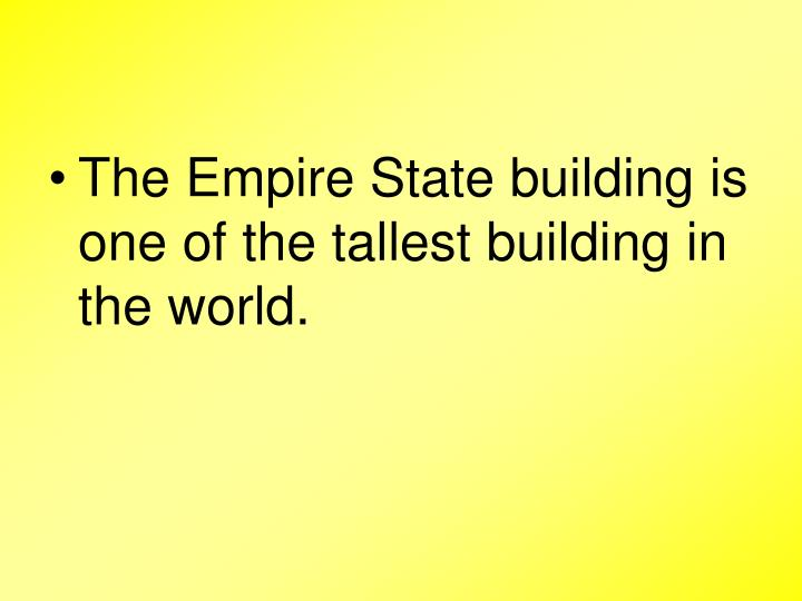 The Empire State building is one of the tallest building in the world.