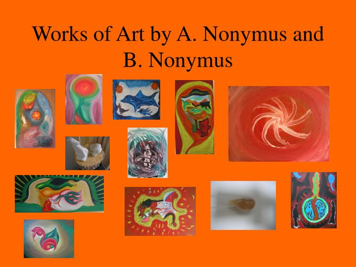 Works of art by a nonymus and b nonymus