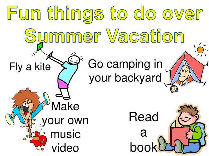 Fun things to do over Summer Vacation