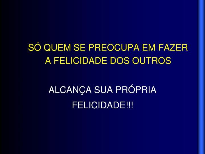 ALCANÇA SUA PRÓPRIA FELICIDADE!!!