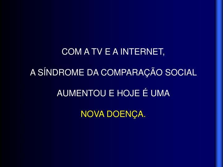 COM A TV E A INTERNET,