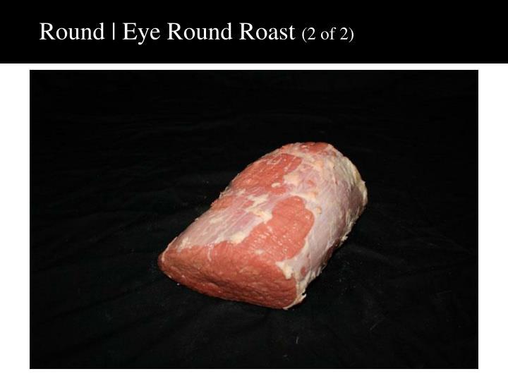 Round | Eye Round Roast